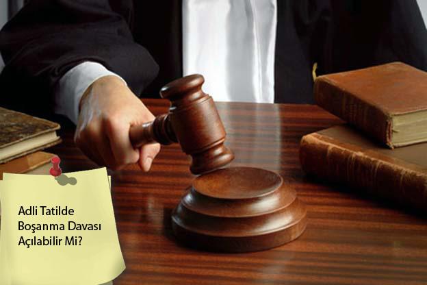Adli Tatilde Boşanma, Adli Tatilde Boşanma Davası Açılabilir Mi, Adli Tatil Döneminde Boşanma Yapılabilir Mi, Adli Tatilde Anlaşmalı Boşanma,