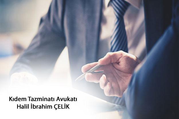 Kıdem Tazminatı Avukatı Halil İbrahim ÇELİK