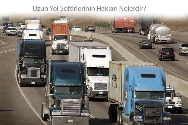 Uzun Yol Şoförlerinin Hakları, Tır Kamyon ve Otobüs Şoförlerinin Hakları, Fazla Mesai, Kıdem Tazminatı, Yıllık İzin, Yurt dışı ve Yurt içi Şoför Hakları