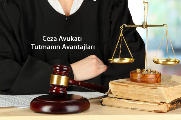 ceza avukatı tutmanın avantajları