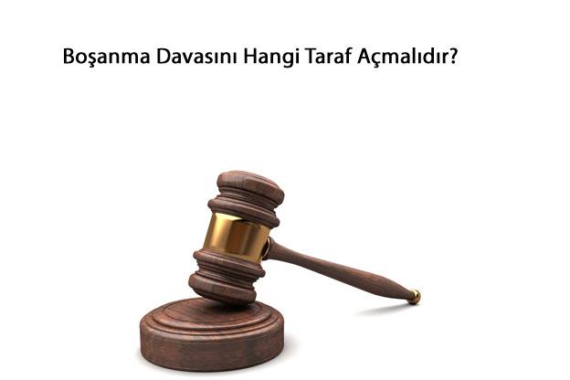 Boşanma Davasını Hangi Taraf Açmalı, Boşanma Davasını Kim Açmalı