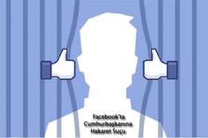 Facebookta cumhurbaşkanına hakaret