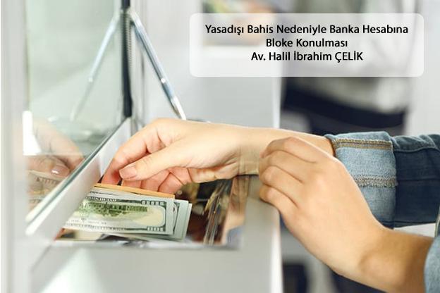 Yasadışı Bahis Nedeniyle Banka Hesabına Bloke Konulması Av. Halil İbrahim ÇELİK